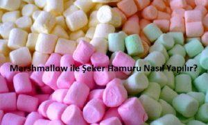 Marshmallow ile Şeker Hamuru Nasıl Yapılır
