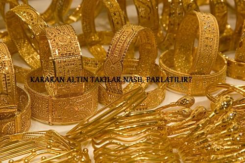 Kararan Altın Takılar Nasıl Parlatılır
