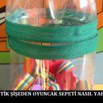 Plastik Şişeden Oyuncak Sepeti Nasıl Yapılır