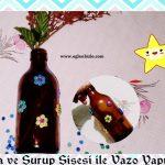 Eva ve Şurup Şişesi ile Vazo Yapımı