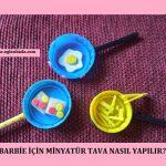 Barbie için Minyatür Tava Nasıl Yapılır